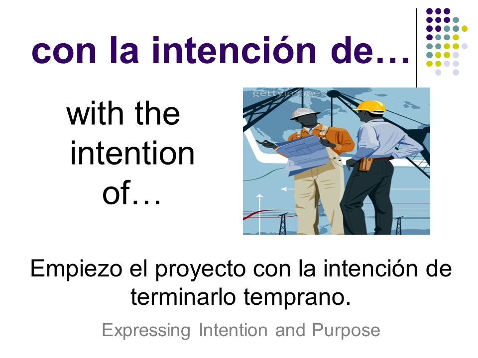 con la intención de… with the intention of…