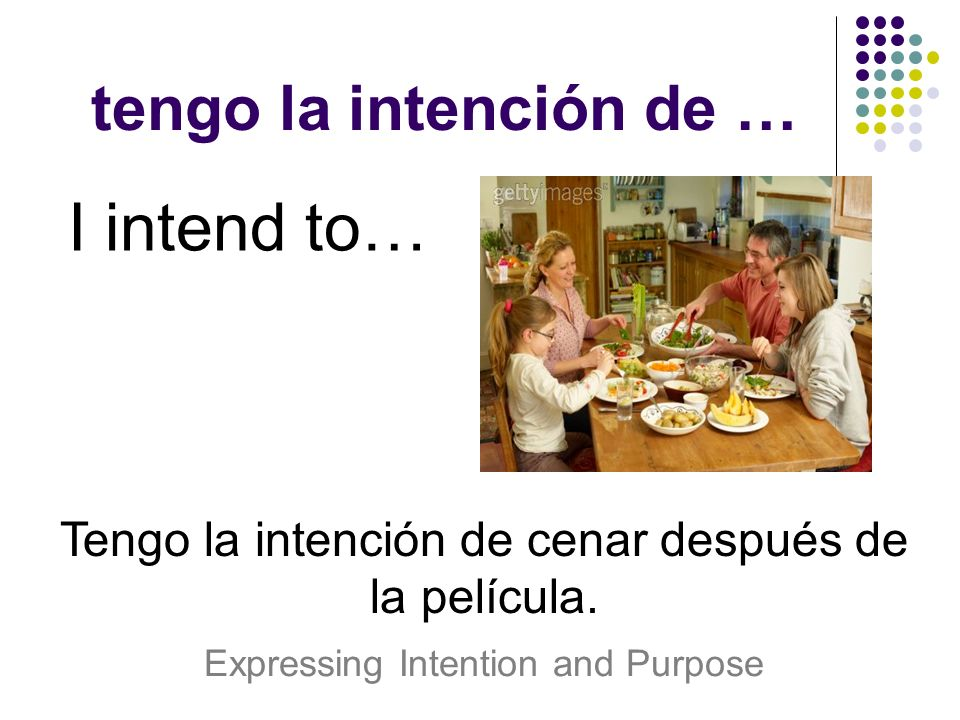 I intend to… tengo la intención de …