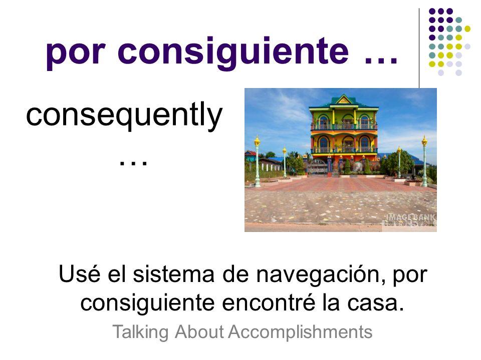 por consiguiente … consequently …