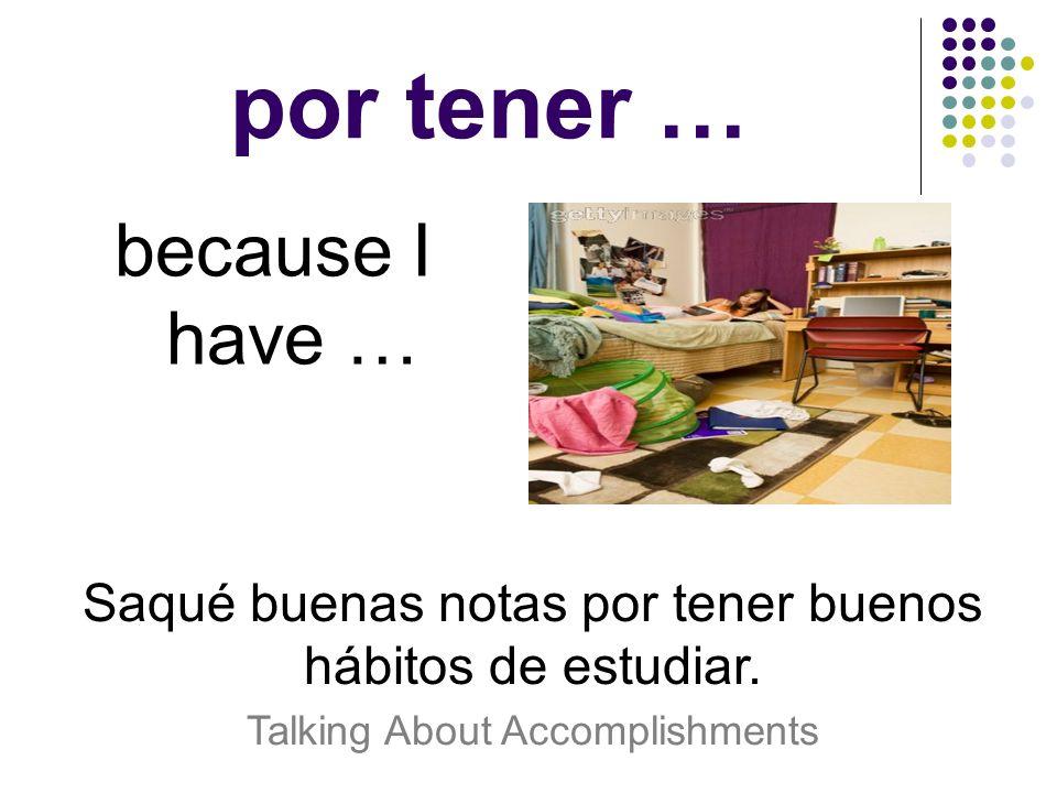 por tener … because I have …