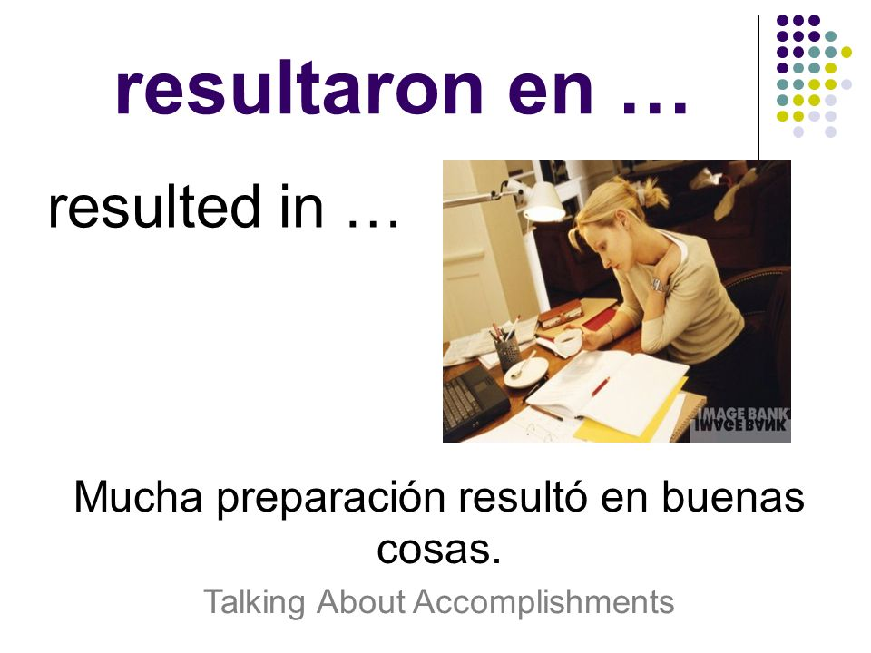 resultaron en … resulted in …