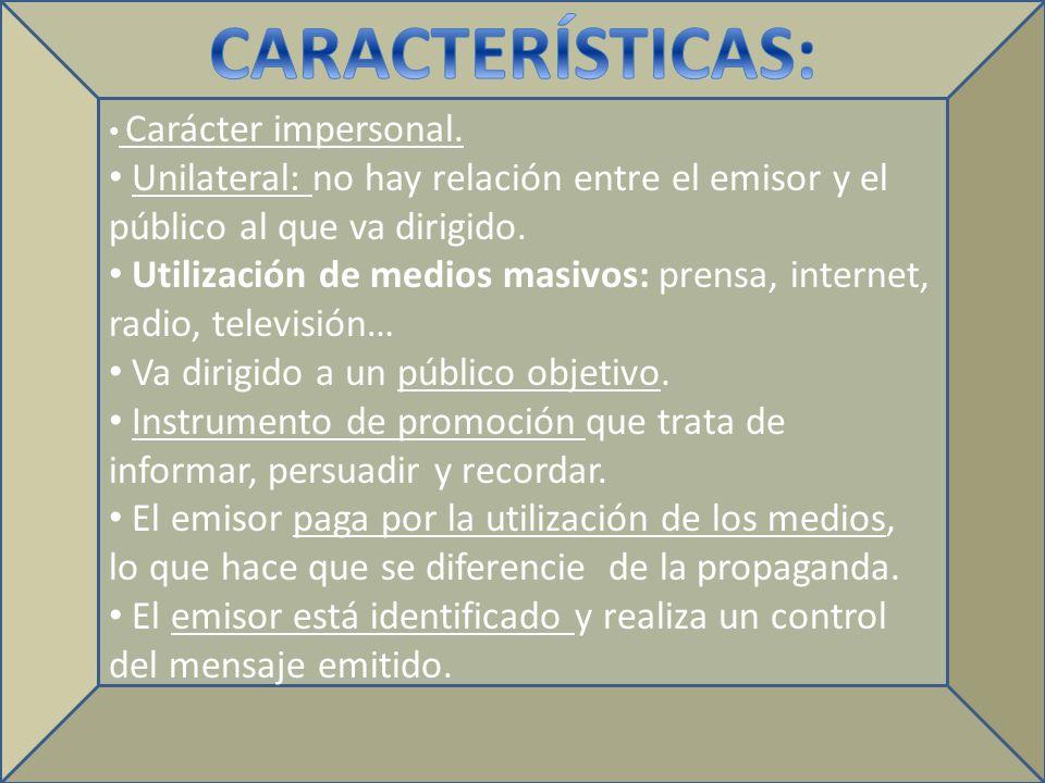 CARACTERÍSTICAS: Carácter impersonal. Unilateral: no hay relación entre el emisor y el público al que va dirigido.
