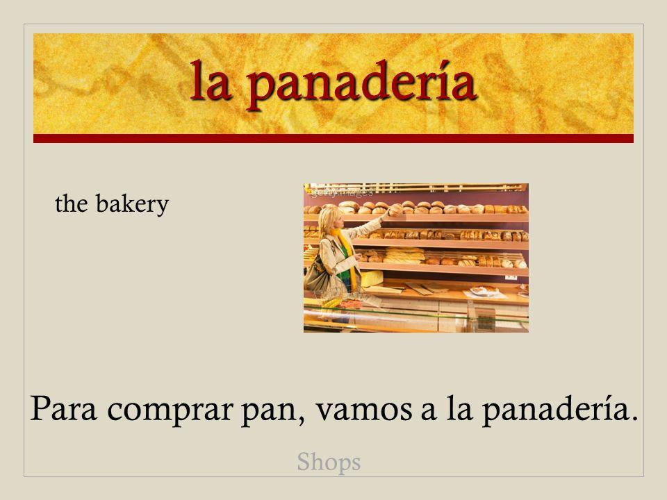 la panadería the bakery Para comprar pan, vamos a la panadería. Shops