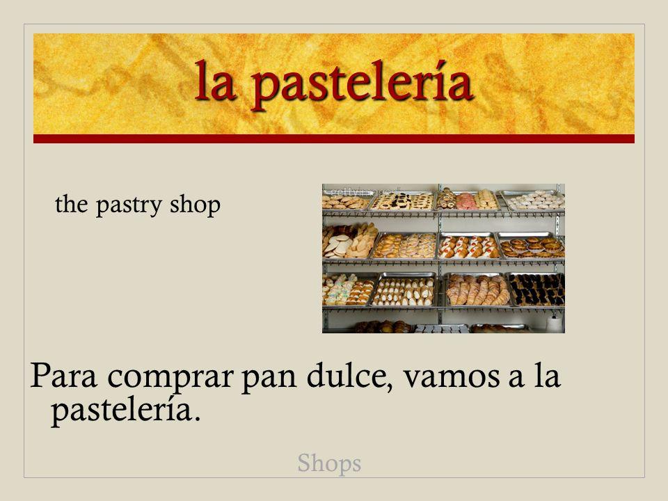 la pastelería Para comprar pan dulce, vamos a la pastelería. Shops