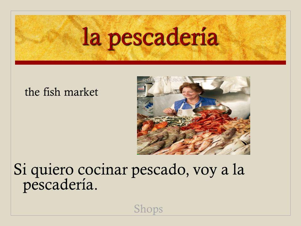la pescadería Si quiero cocinar pescado, voy a la pescadería. Shops