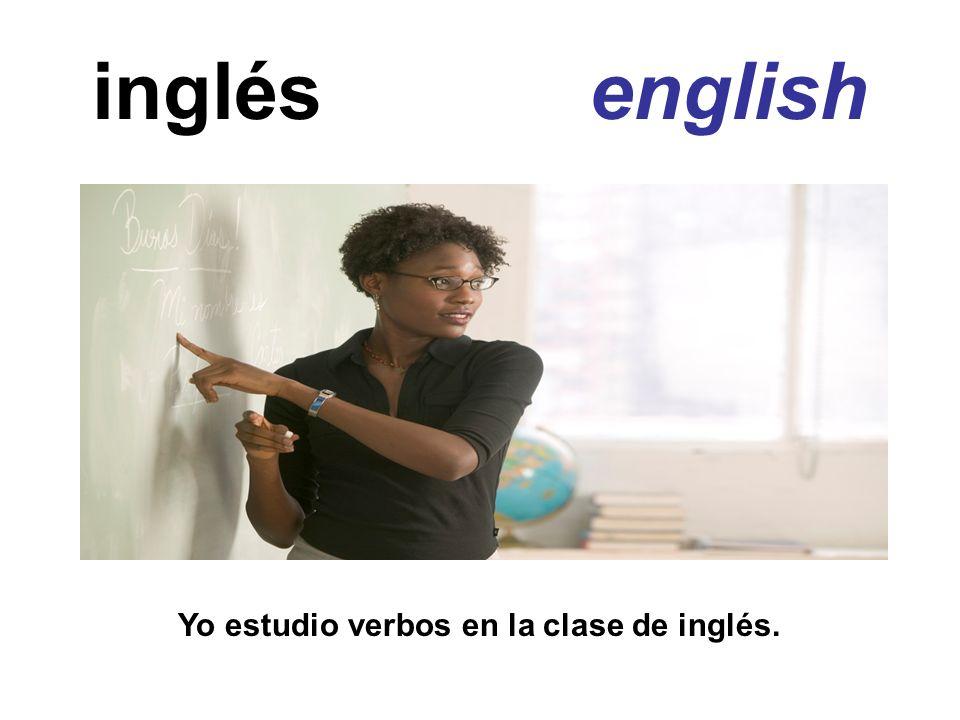 inglés english Yo estudio verbos en la clase de inglés.