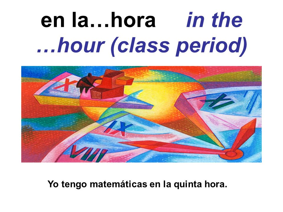 en la…hora in the …hour (class period)