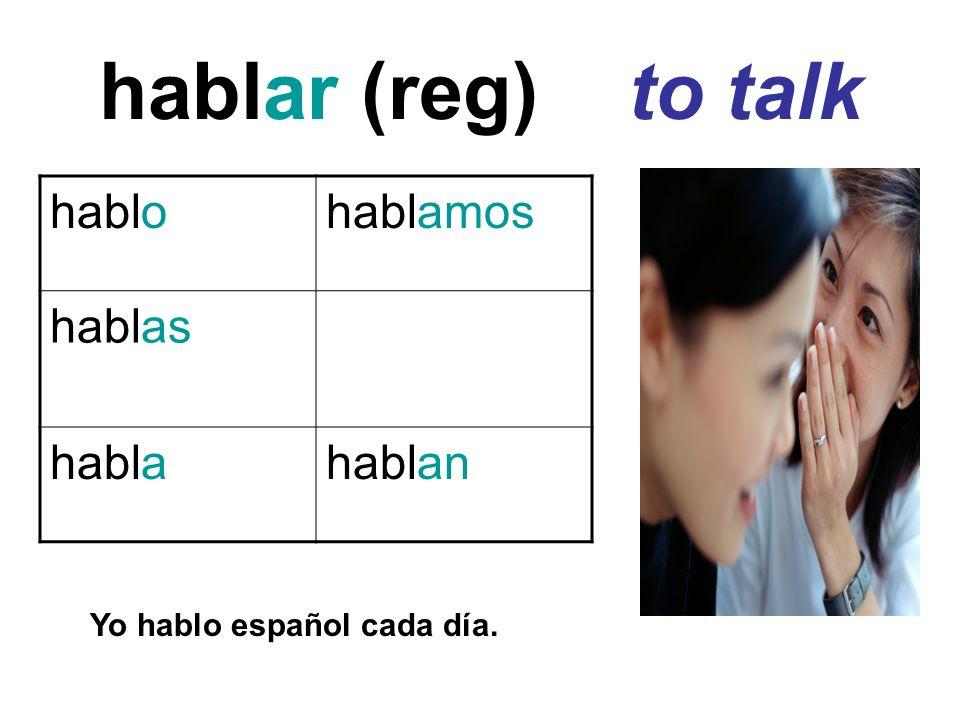 hablar (reg) to talk hablo hablamos hablas habla hablan