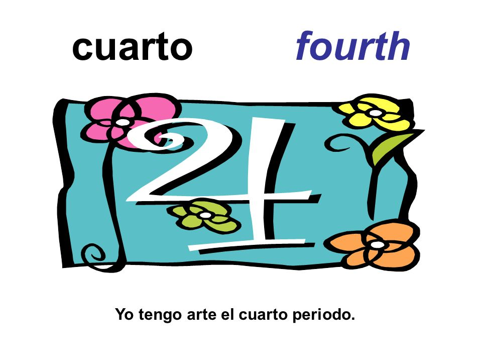 cuarto fourth Yo tengo arte el cuarto periodo.