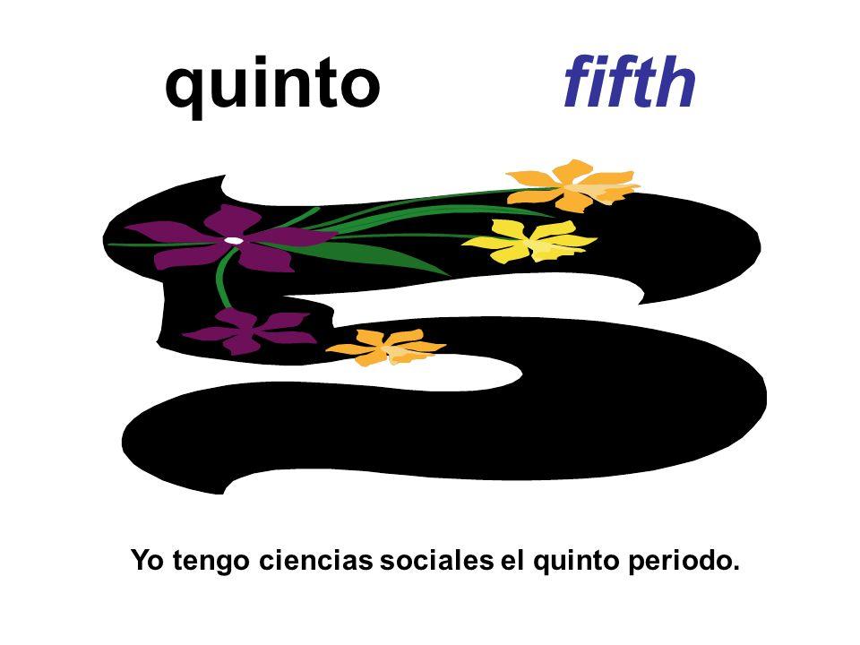 quinto fifth Yo tengo ciencias sociales el quinto periodo.