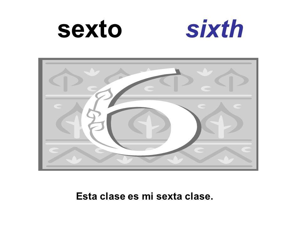 sexto sixth Esta clase es mi sexta clase.