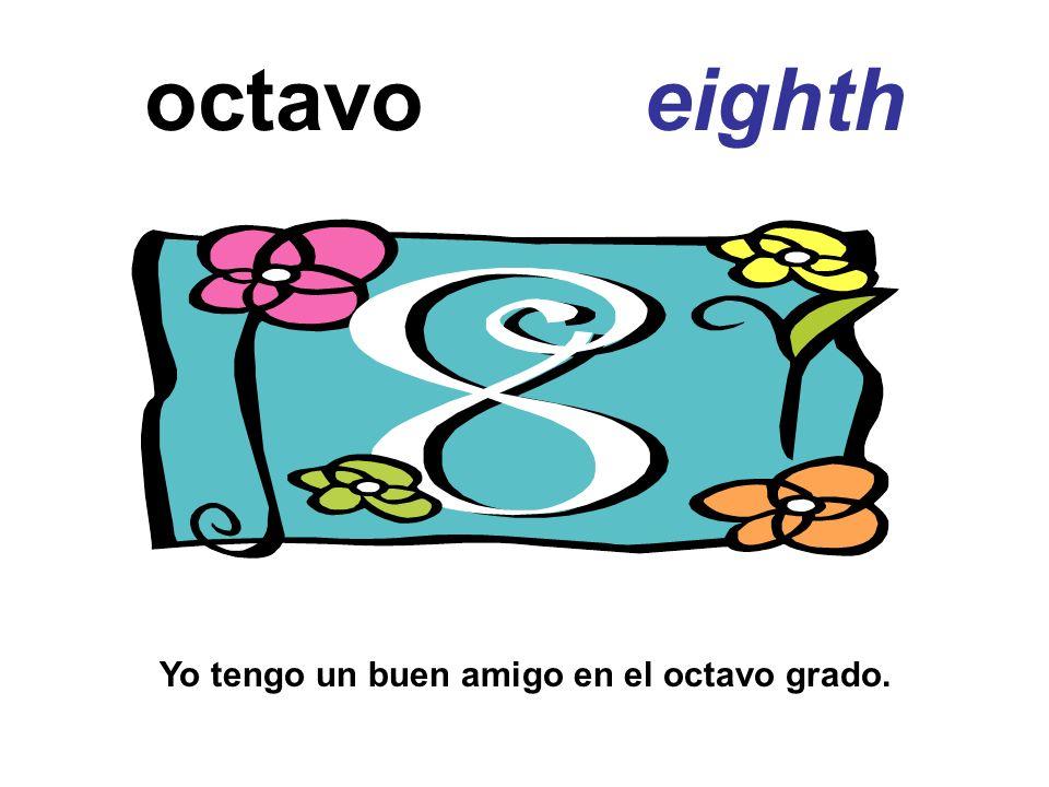octavo eighth Yo tengo un buen amigo en el octavo grado.