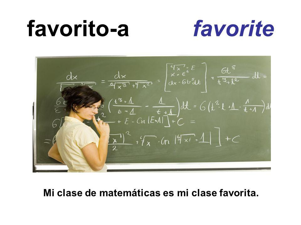 favorito-a favorite Mi clase de matemáticas es mi clase favorita.