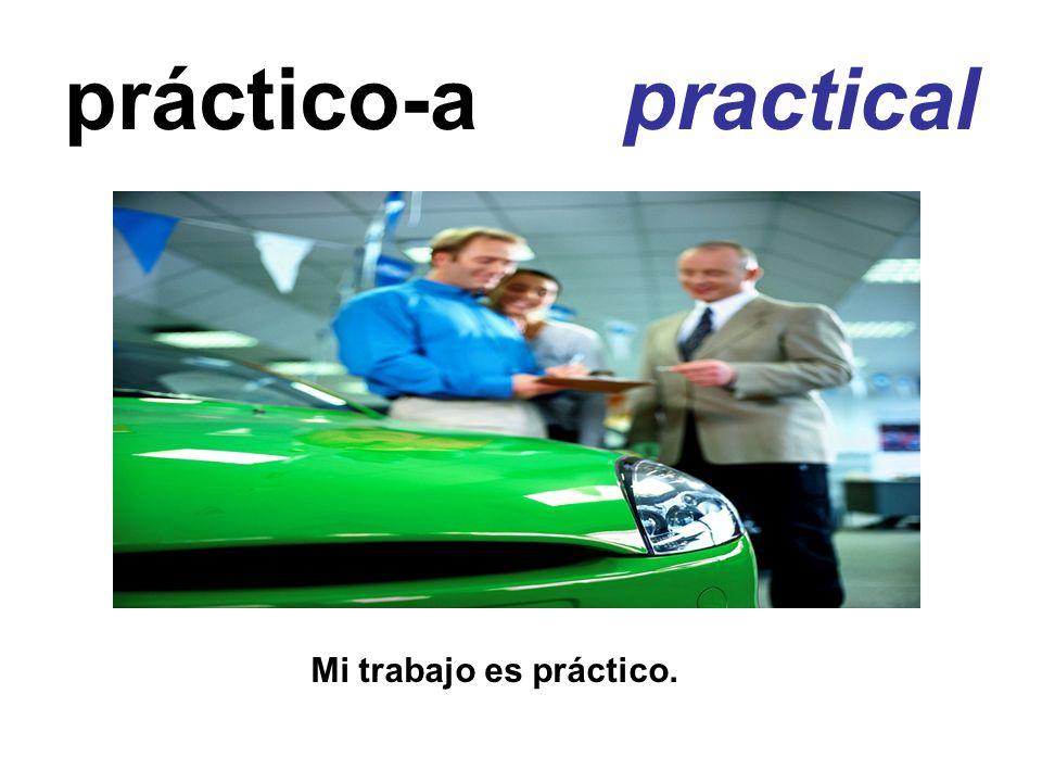 práctico-a practical Mi trabajo es práctico.