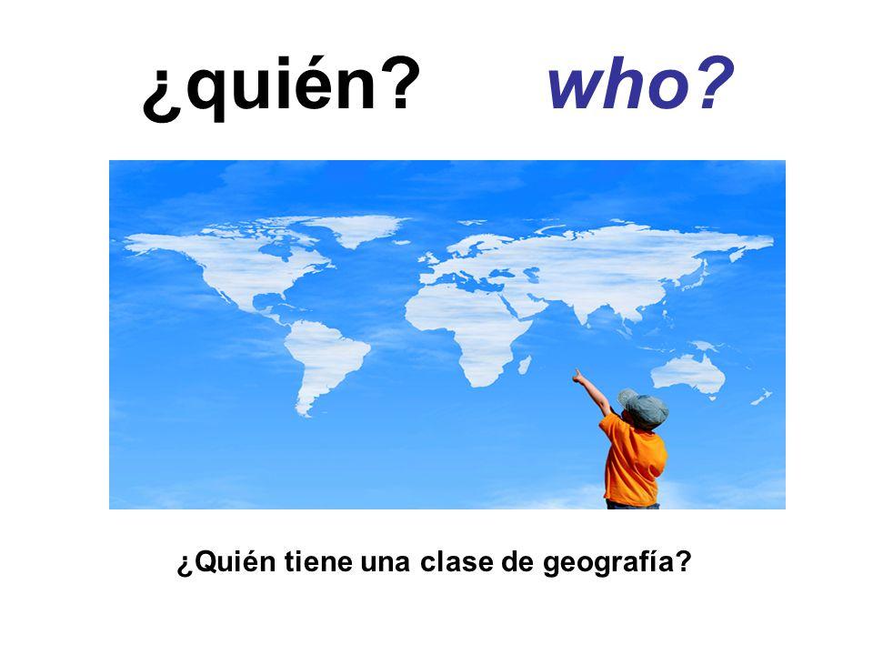 ¿quién who ¿Quién tiene una clase de geografía