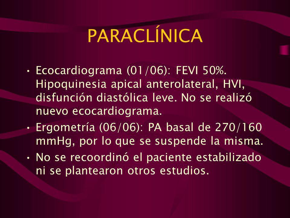 PARACLÍNICAEcocardiograma (01/06): FEVI 50%. Hipoquinesia apical anterolateral, HVI, disfunción diastólica leve. No se realizó nuevo ecocardiograma.