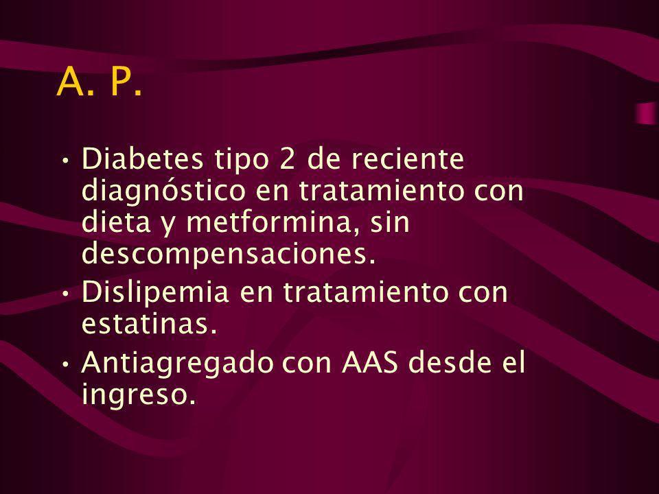 A. P. Diabetes tipo 2 de reciente diagnóstico en tratamiento con dieta y metformina, sin descompensaciones.