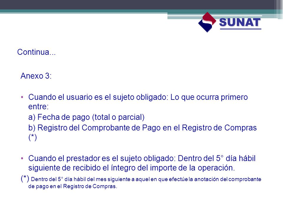 SUNAT Continua... Anexo 3: Cuando el usuario es el sujeto obligado: Lo que ocurra primero entre: