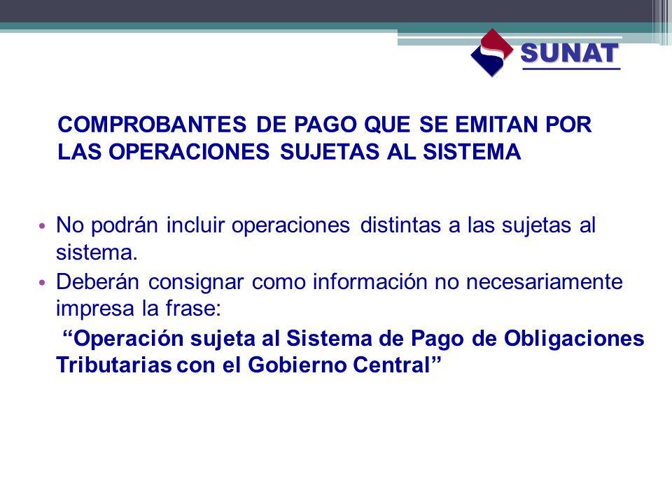 SUNAT COMPROBANTES DE PAGO QUE SE EMITAN POR LAS OPERACIONES SUJETAS AL SISTEMA. No podrán incluir operaciones distintas a las sujetas al sistema.