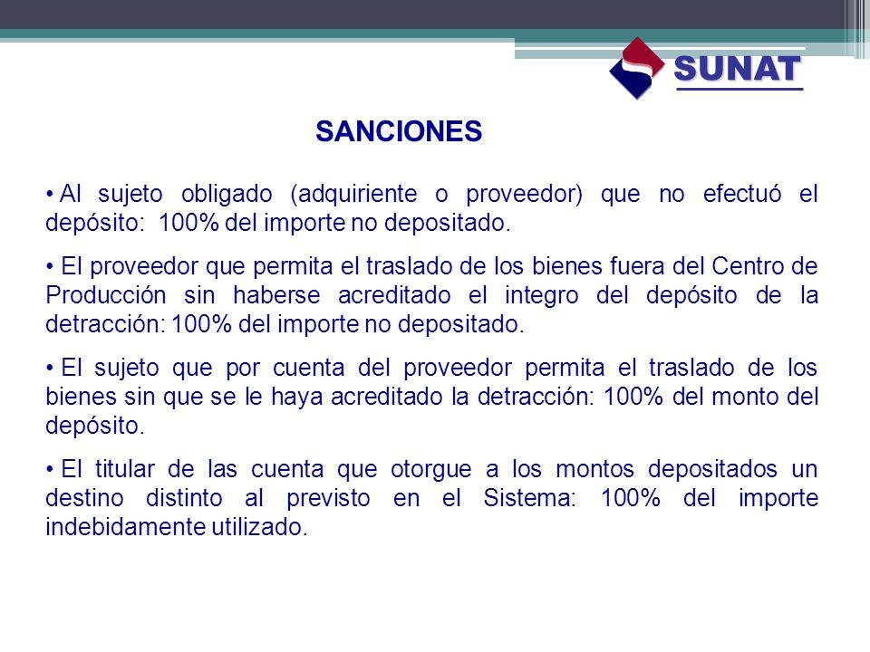 SUNAT SANCIONES. Al sujeto obligado (adquiriente o proveedor) que no efectuó el depósito: 100% del importe no depositado.