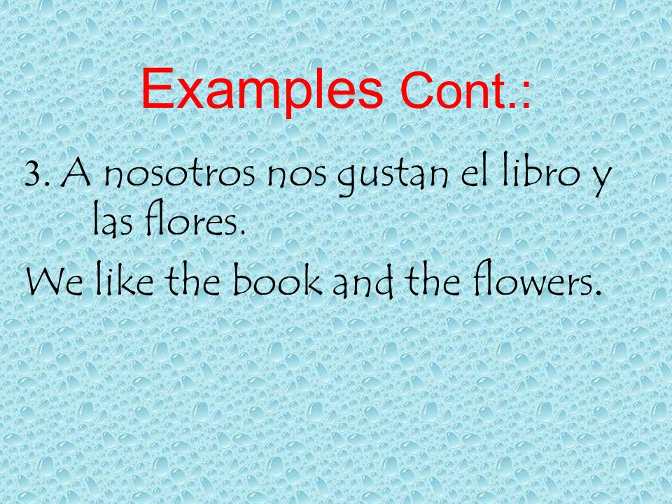 Examples Cont.: We like the book and the flowers.