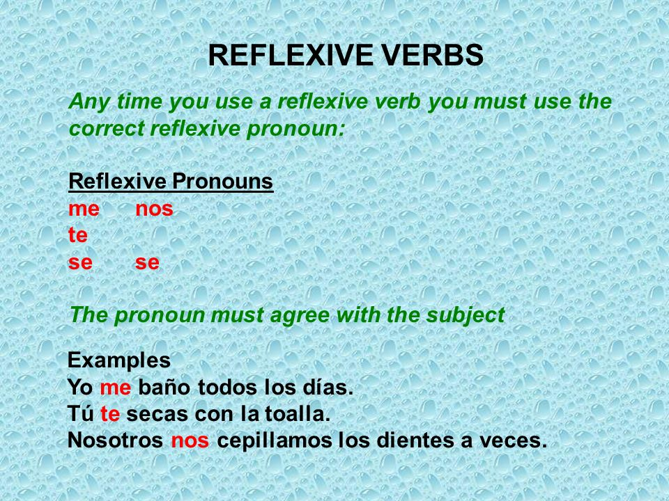 REFLEXIVE VERBS Any time you use a reflexive verb you must use the