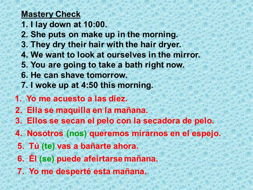 Mastery CheckI lay down at 10:00. She puts on make up in the morning. They dry their hair with the hair dryer.