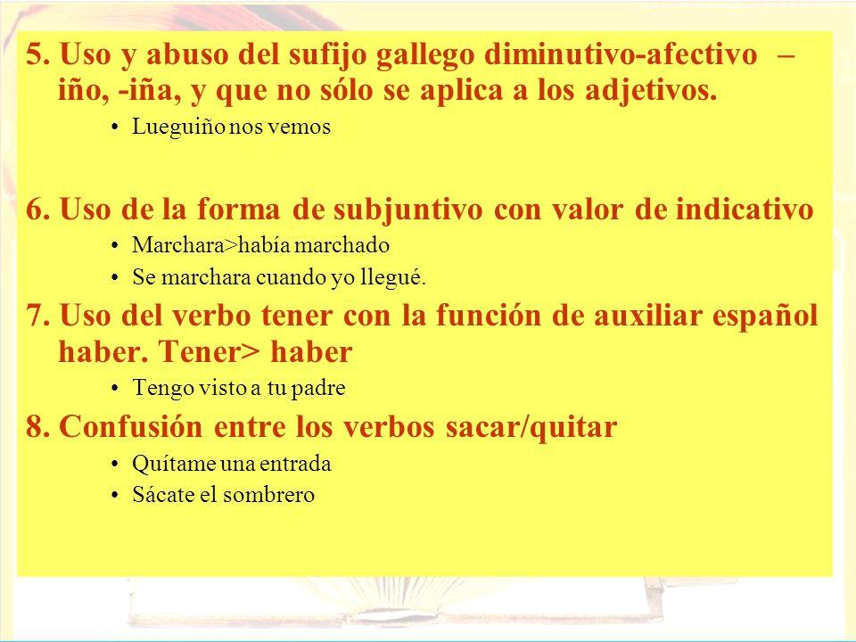 6. Uso de la forma de subjuntivo con valor de indicativo