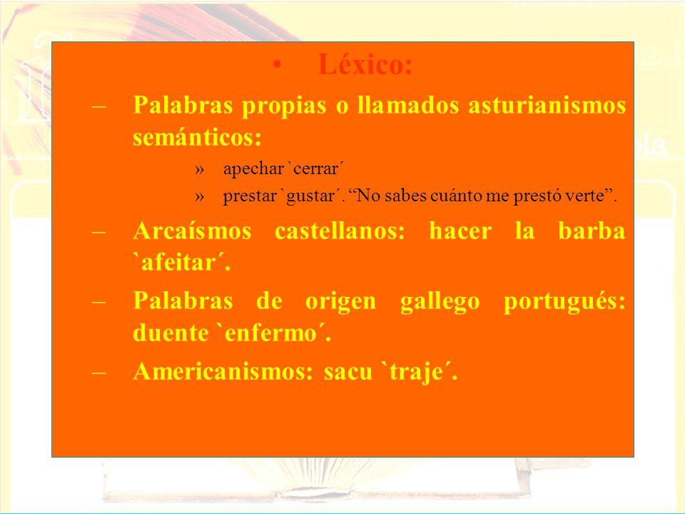 Léxico: Palabras propias o llamados asturianismos semánticos: