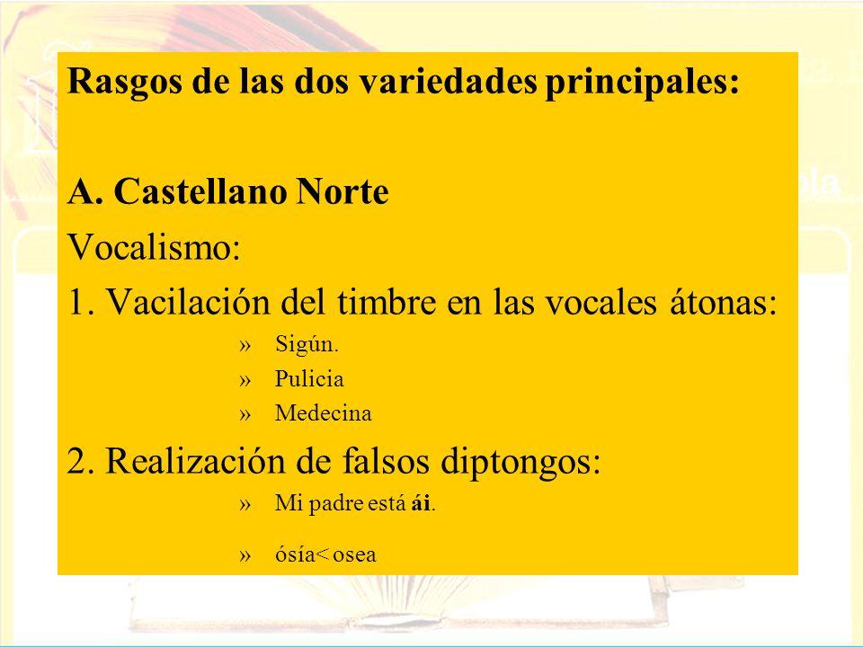 Rasgos de las dos variedades principales: A. Castellano Norte