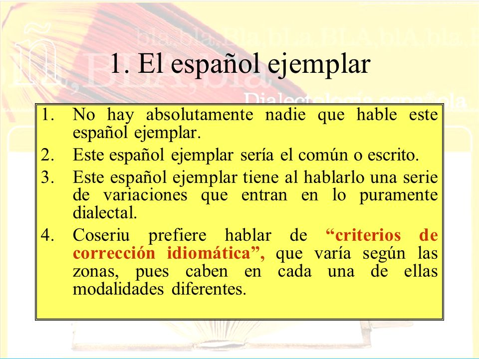 1. El español ejemplarNo hay absolutamente nadie que hable este español ejemplar. Este español ejemplar sería el común o escrito.