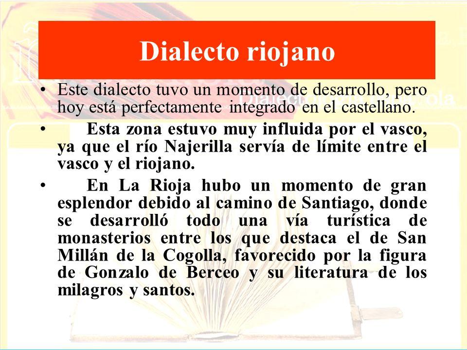 Dialecto riojano Este dialecto tuvo un momento de desarrollo, pero hoy está perfectamente integrado en el castellano.