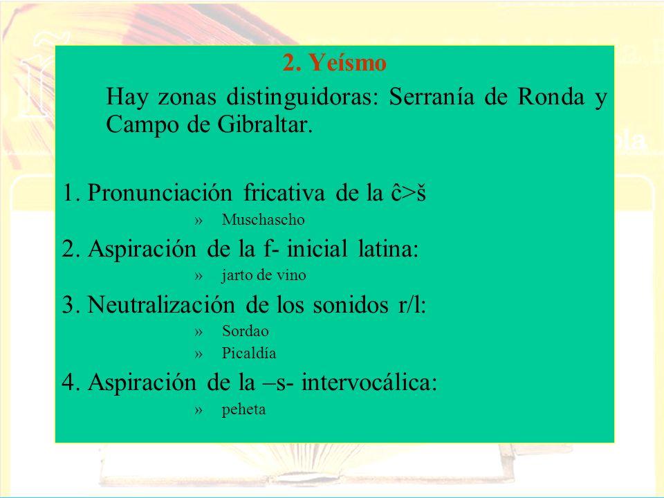 Hay zonas distinguidoras: Serranía de Ronda y Campo de Gibraltar.