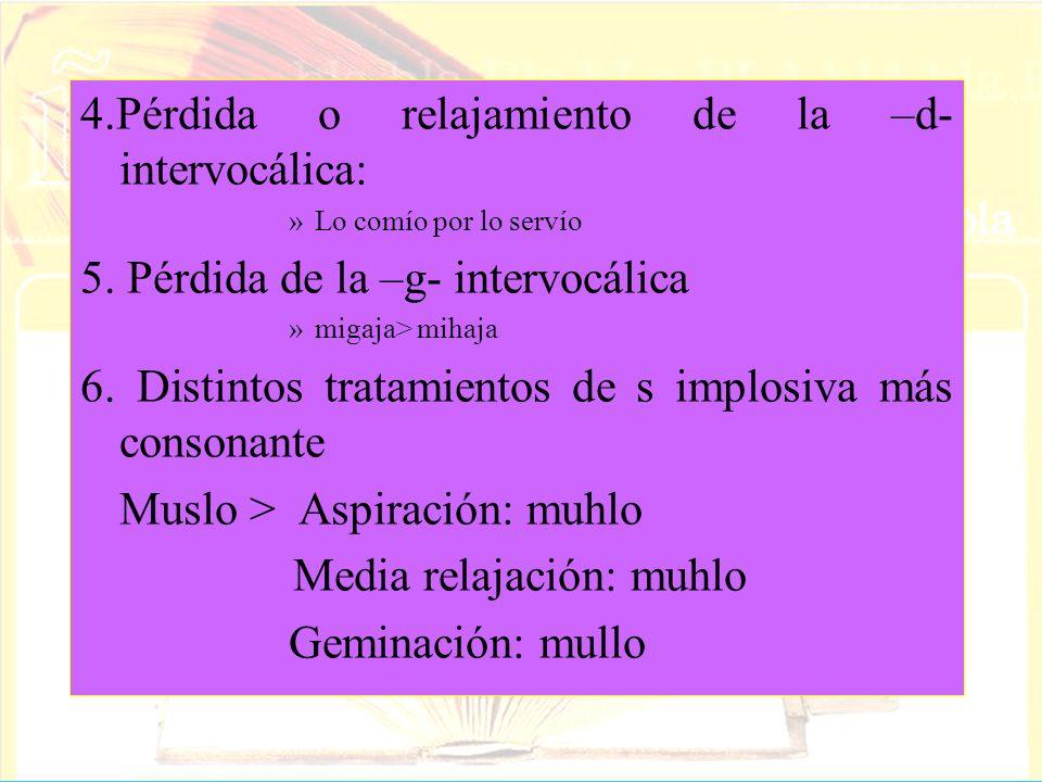 4.Pérdida o relajamiento de la –d- intervocálica: