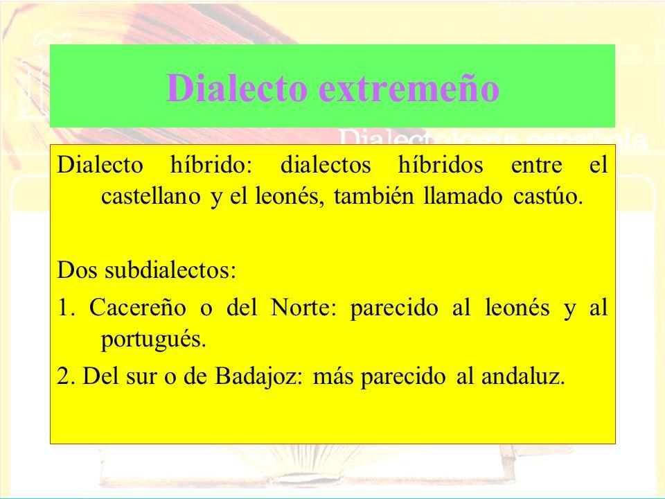 Dialecto extremeñoDialecto híbrido: dialectos híbridos entre el castellano y el leonés, también llamado castúo.