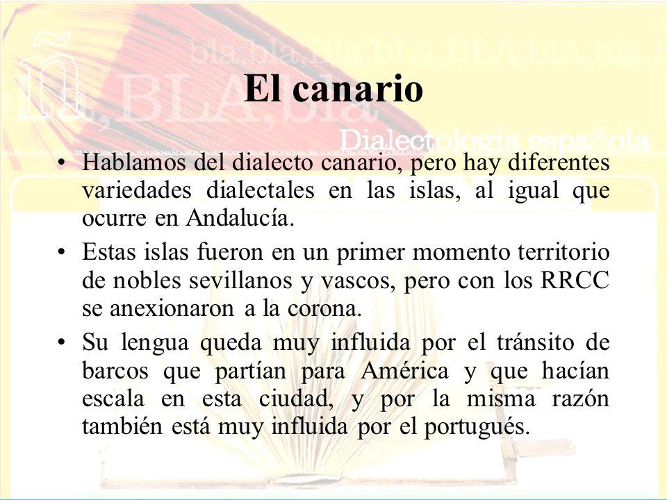 El canario Hablamos del dialecto canario, pero hay diferentes variedades dialectales en las islas, al igual que ocurre en Andalucía.
