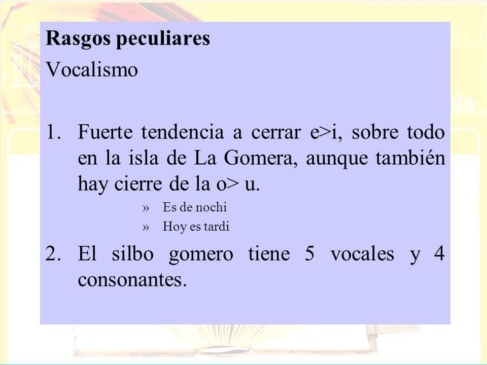 El silbo gomero tiene 5 vocales y 4 consonantes.