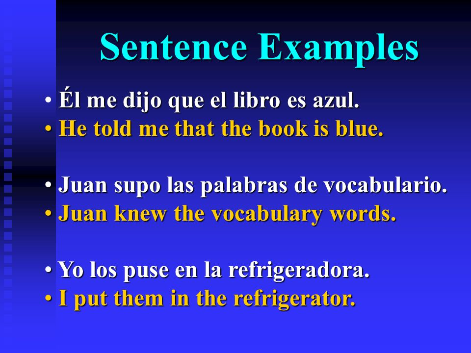 Sentence Examples Él me dijo que el libro es azul.