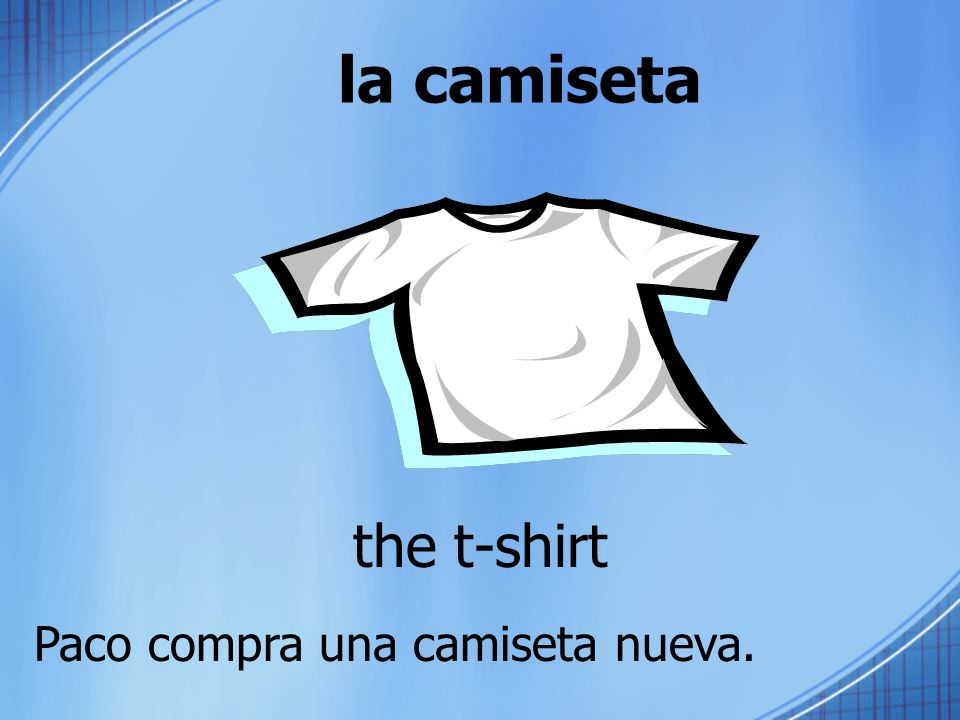 la camiseta the t-shirt Paco compra una camiseta nueva.