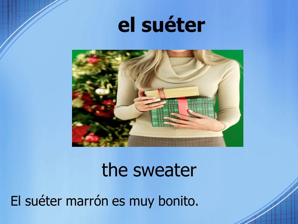 el suéter the sweater El suéter marrón es muy bonito.