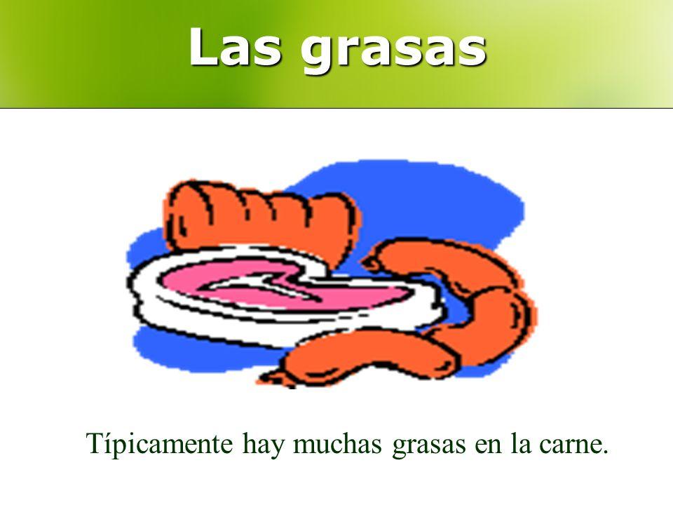 Las grasas Típicamente hay muchas grasas en la carne.