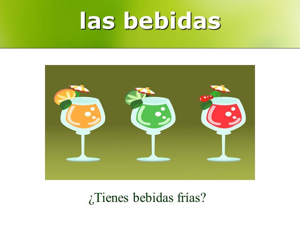las bebidas ¿Tienes bebidas frías