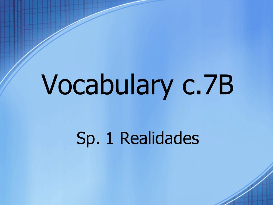 Vocabulary c.7B Sp. 1 Realidades