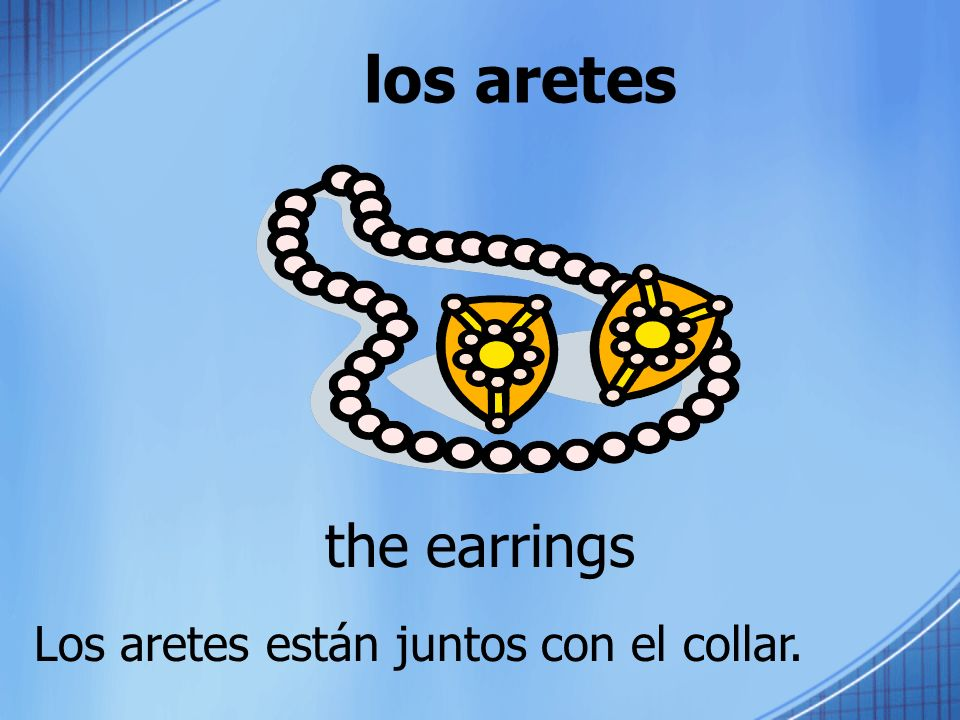 los aretes the earrings Los aretes están juntos con el collar.