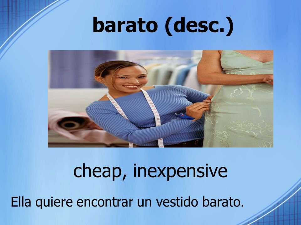 barato (desc.) cheap, inexpensive