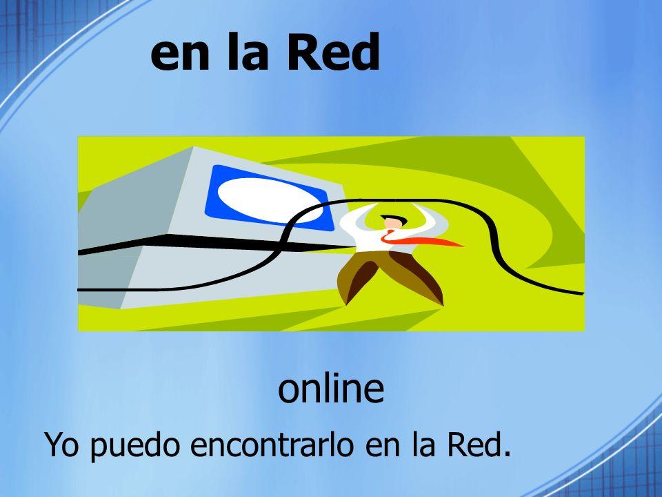 en la Red online Yo puedo encontrarlo en la Red.