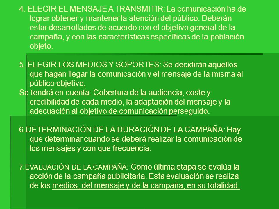 4. ELEGIR EL MENSAJE A TRANSMITIR: La comunicación ha de lograr obtener y mantener la atención del público. Deberán estar desarrollados de acuerdo con el objetivo general de la campaña, y con las características específicas de la población objeto.