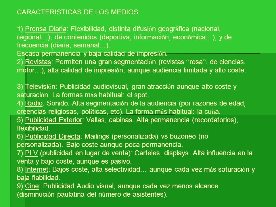 CARACTERISTICAS DE LOS MEDIOS 1) Prensa Diaria: Flexibilidad, distinta difusión geográfica (nacional, regional…), de contenidos (deportiva, información, económica…), y de frecuencia (diaria, semanal…).