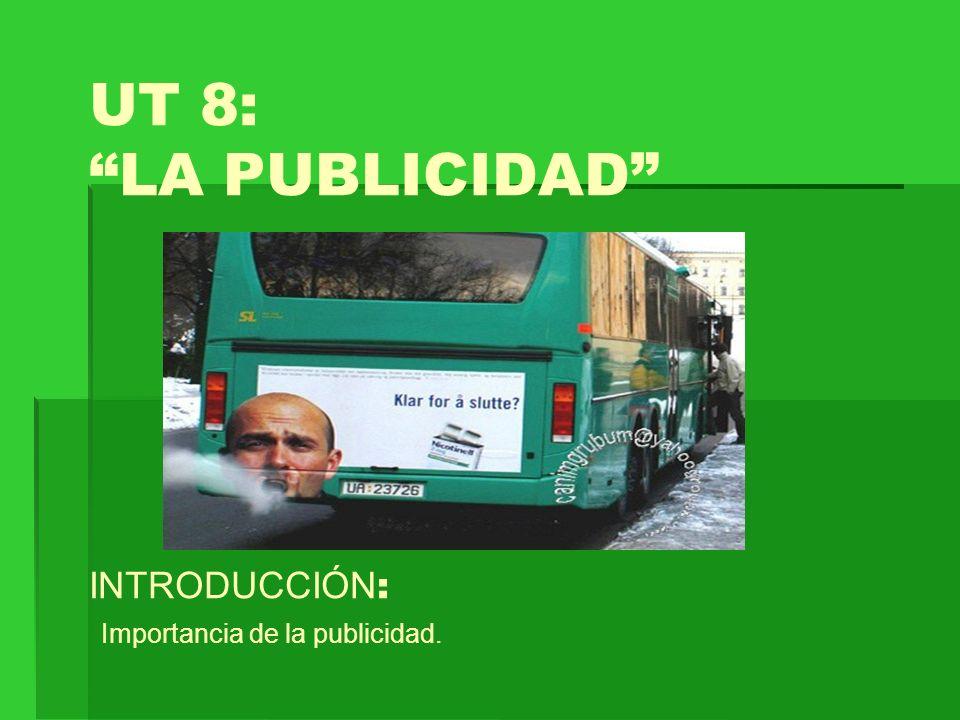 UT 8: LA PUBLICIDAD INTRODUCCIÓN: Importancia de la publicidad.