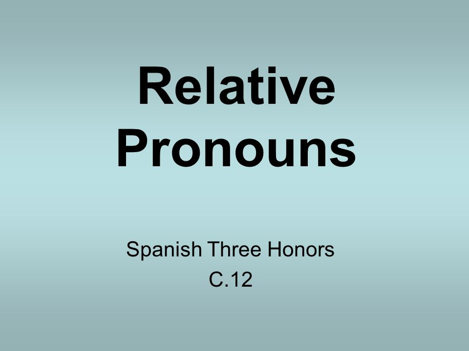 Relative Pronouns Spanish Three Honors C.12
